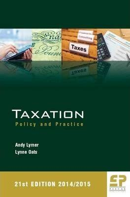 Taxation Policy And Practice taxation policy and practice 2014 15 andy lymer