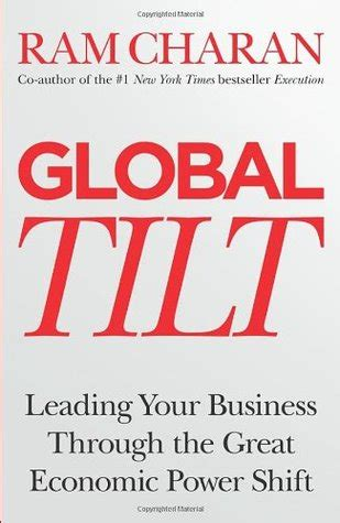 global tilt leading your business through the great economic power shift by ram charan