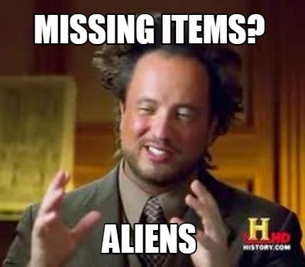 Aliens Meme Creator - meme creator missing items aliens meme generator at