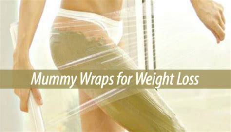 mummy wraps for weight loss natual treatments