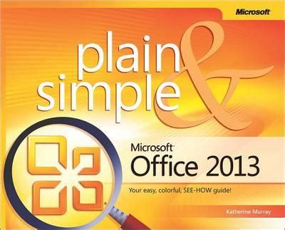 Microsoft Office Professional 2013 Simple And Plain microsoft office professional 2013 plain simple by katherine murray georgekelley org