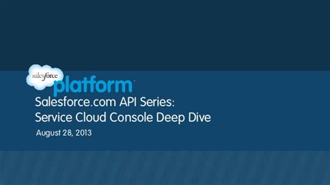 cloud api console salesforce api series service cloud console dive