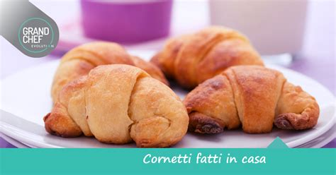 fatti in casa come preparare i cornetti fatti in casa grand chef evolution