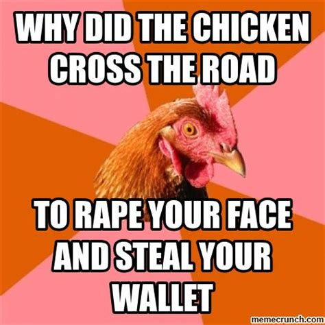 Chicken Meme Jokes - why did the chicken cross the road