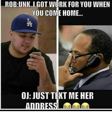 Works For Me Meme - rob unki got work for you when you come home ta oj just