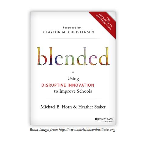 Disrupting Class How Disruptive Innovation Will Change with michael horn author of the book blended