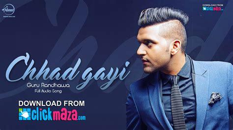guru randhawa ki photo download chhad gayi guru randhawa latest punjabi song free
