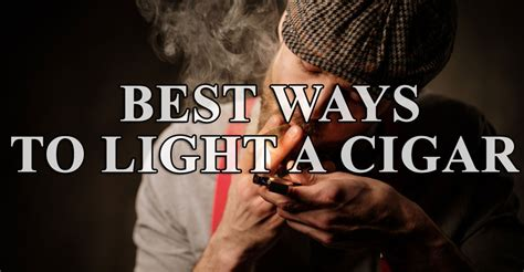 How To Properly Light A Cigar by What Is The Proper Way To Light A Cigar Let S Find Out