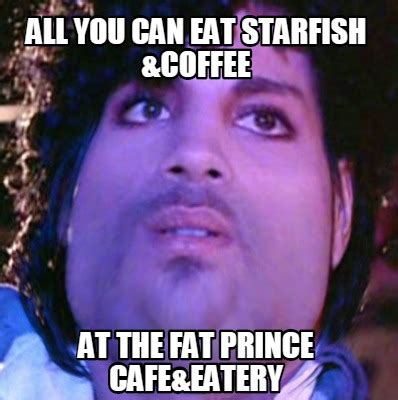 Prince Meme Generator - meme creator all you can eat starfish coffee at the fat