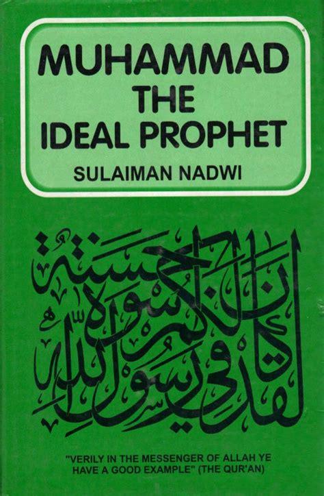 biography of hazrat muhammad sallallahu alaihi wasallam muhammad sallallahu alaihi wasallam the ideal prophet by