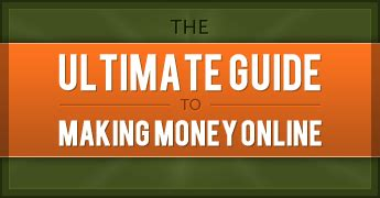 Guide To Making Money Online - the ultimate guide to making money online how to make money online