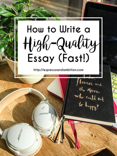 How To Write Essays Fast by How To Write A High Quality Essay Fast Espresso And Ambition