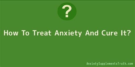 how to relieve anxiety how to treat anxiety and cure it