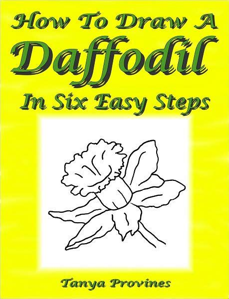 Barnes Noble Classics How To Draw A Daffodil In Six Easy Steps By Tanya Provines