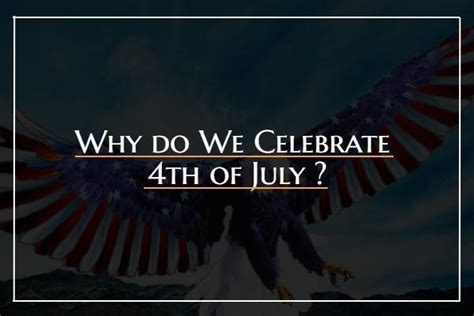 why do we celebrate why do we celebrate 4th of july what to do this 4th of