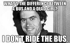 Ted Bundy Memes - serial killer memes on pinterest 70 pins