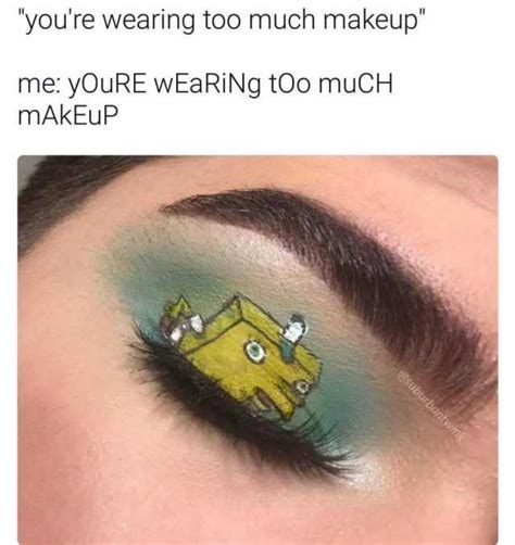 Too Much Makeup Meme - you re wearing too much makeup memes dopl3r com