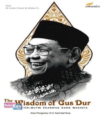 The Wisdom Of Gus Dur Butir Butir Kearifan Sang Waskita Soft Cover bukukita the wisdom of gus dur toko buku