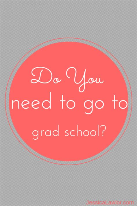 What You Need To Enter A Mba Program by Do You Need To Go To Grad School Lawlor