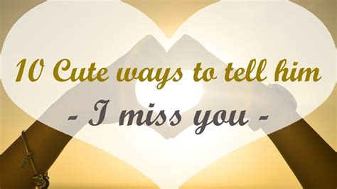 10 Ways To With Him by 10 Ways To Tell Him I Miss You