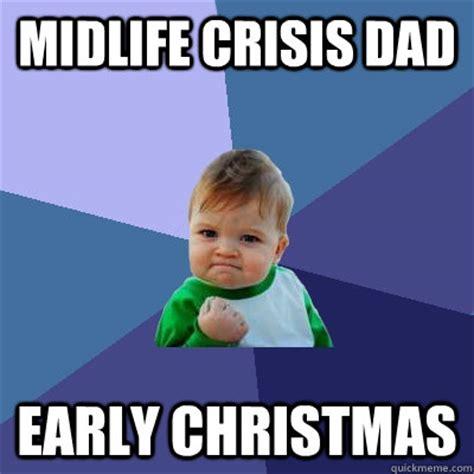 Early Christmas Meme - midlife crisis dad early christmas success kid quickmeme