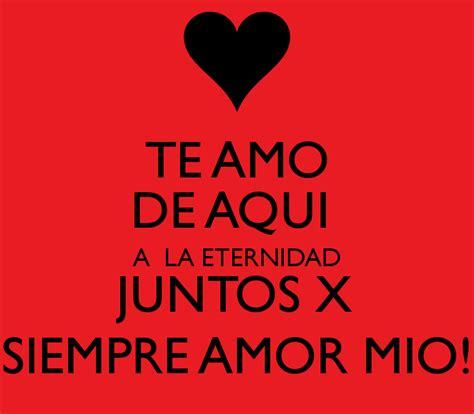 te amo amor mo te amo de aqui a la eternidad juntos x siempre amor mio
