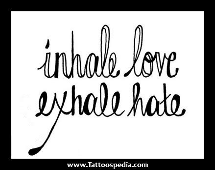 tattoo inhale love exhale hate exhale hate inhale love tattoos