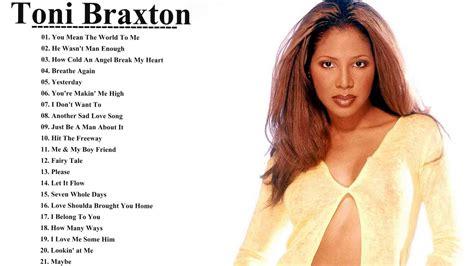 best of toni braxton best of toni braxton greatest hits toni braxton playlist