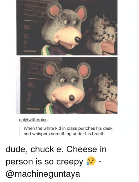 Chuck E Cheese Memes - only twitterpics when the white kid in class punches his desk and whispers something under his