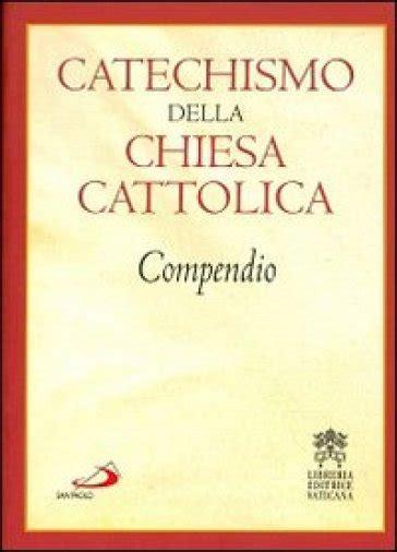 catechismo della chiesa cattolica libreria editrice vaticana catechismo della chiesa cattolica compendio libro