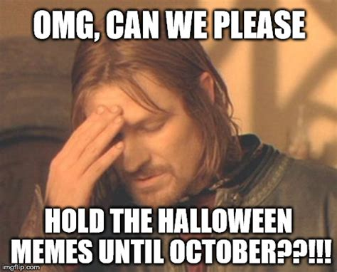 October Memes - everybody just calm down it s still summer imgflip