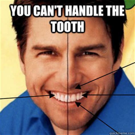 Teeth Meme - tom tooth memes quickmeme