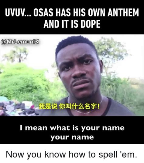 What Is Your Meme - uvuv osas has his own anthem and it is dope i mean what is