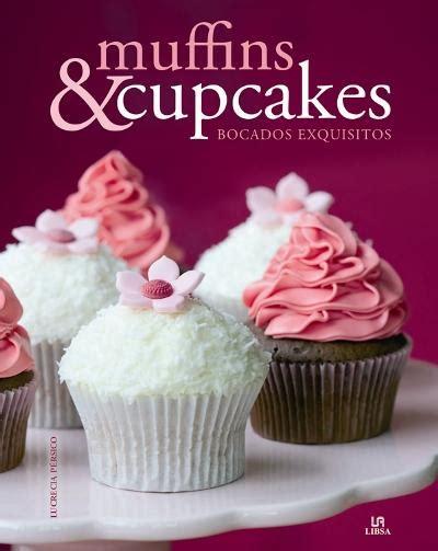 libro cupcakes muffins y cupcakes lucrecia persico comprar libro en fnac es