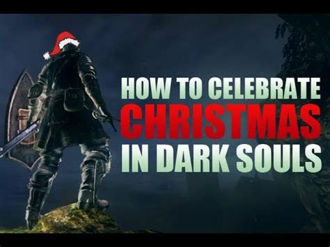 celebrate christmas  dark souls special youtube