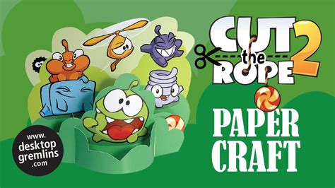 Cut The Rope Papercraft - cut the rope 2 paper craft by desktop gremlins
