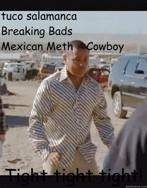 Awww Yeah Meme - tuco salamanca breaking bads mexican meth cowboy tight