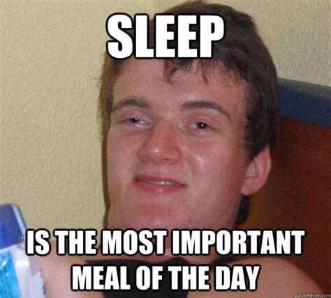 What Is Sleep Meme - sleep is the most important meal of the day 10 guy