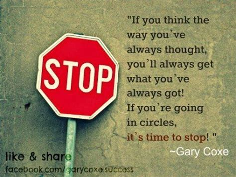 Stop 6 Ways You Re Quot If You Think The Way You Ve Always Thought You Ll Always