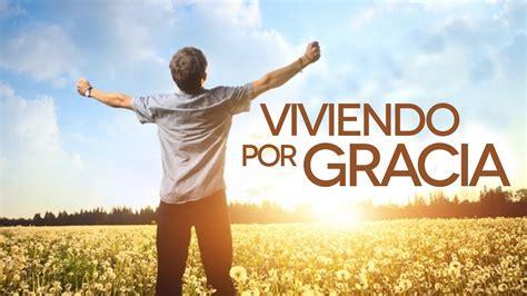 La Gracia De Dios viviendo por gracia ericson molano