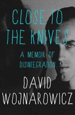 close to the knives close to the knives a memoir of disintegration by david wojnarowicz 9781480489615 nook book