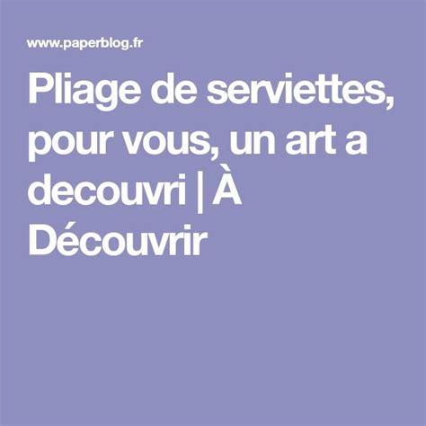 Truc Et Astuce Deco 813 by Les 670 Meilleures Images Du Tableau Pliage Serviette Sur