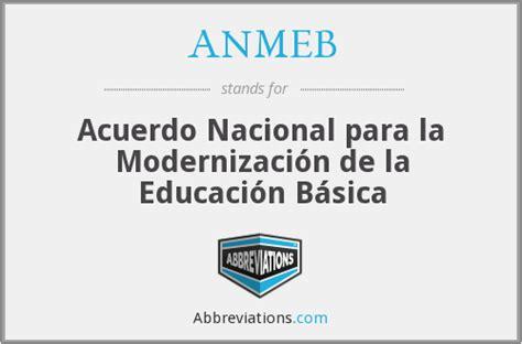 acuerdo nacional para la modernizacion de la educacion basica anmeb acuerdo nacional para la modernizaci 243 n de la