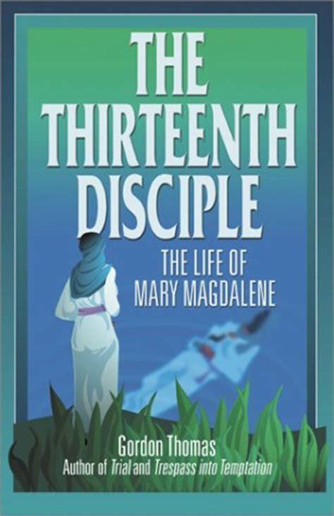 Thirteenth Disciple the thirteenth disciple the of magdalene