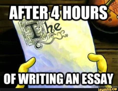 Essay Memes - after 4 hours of writing an essay school humor funny
