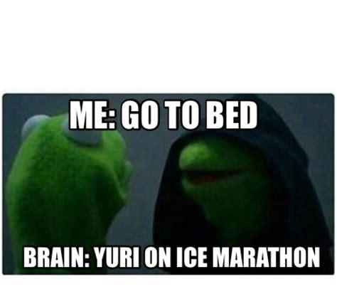 Memes On - meme creator me go to bed brain yuri on ice marathon
