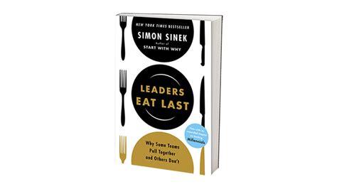 leaders eat last why 0670923176 simon sinek start with why