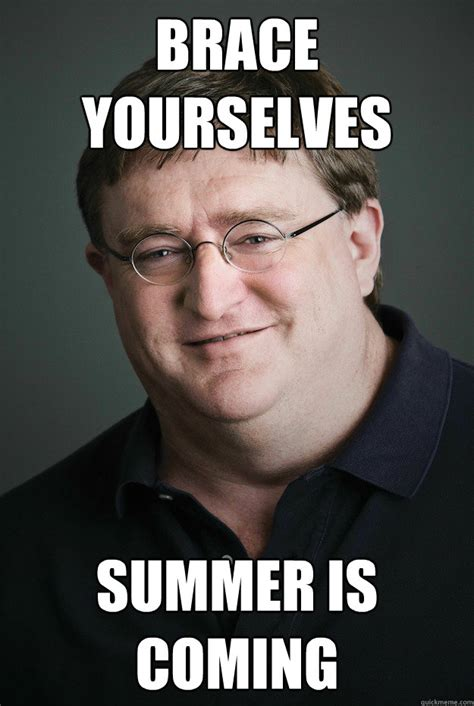 Summer Is Coming Meme - brace yourselves summer is coming good guy gabe newell