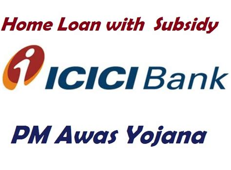 icici bank housing loan interest icici bank home loan with subsidy under pmay pradhan mantri awas yojana