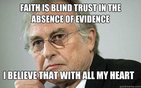 Faith Meme - faith is blind trust in the absence of evidence i believe
